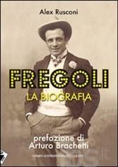 Fregoli la Biografia di Alex Rusconi, prefazione di Arturo Brachetti