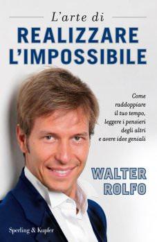 L'arte di realizzare l'impossibile, Walter Rolfo